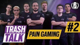 PAIN GAMING - TRASH TALK #2 - Rainbow Six Pro League