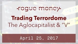 The Trading Terrordome: with Dex The Algocapitalist (04/25/2017)