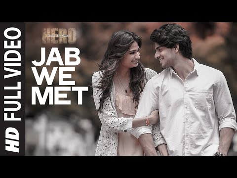 'Jab We Met' FULL VIDEO Song | Sooraj Pancholi, Athiya Shetty | Hero | T-Series
