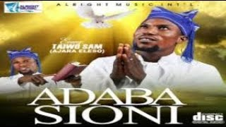 Adaba Sioni  - Taiwo sam ajara eleso
