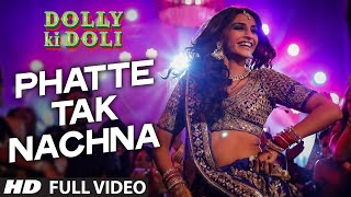 'Phatte Tak Nachna' FULL VIDEO Song | Dolly Ki Doli | Sonam Kapoor | T-Series