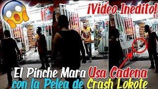 El Pinche Mara 2017 Le Tubo Miedo A Crash Lokote Pelea Real