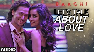 Let's Talk About Love Full Song | BAAGHI | Tiger Shroff, Shraddha Kapoor | RAFTAAR, NEHA KAKKAR