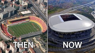Turkish Süper Lig Stadiums Then & Now