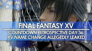 Final Fantasy XV Countdown Retrospective - Day 36: XV Name Change Allegedly Leaked