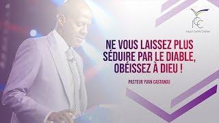 Pasteur Yvan CASTANOU - Ne vous laissez plus séduire par le diable, obéissez à Dieu !