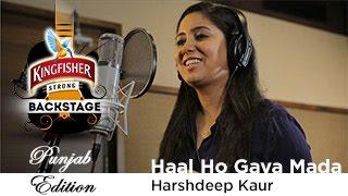 Haal Ho Gaya Mada - Harshdeep Kaur, Kingfisher Strong Backstage, Punjab Edition