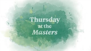 Thursday at the Masters