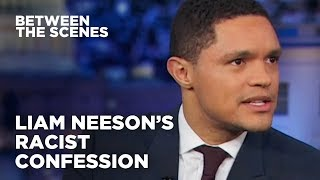 Liam Neeson's Racist Confession - Between the Scenes | The Daily Show