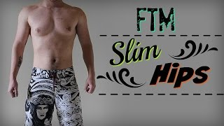 FtM - Secret Tip For Slim Hips