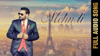 TERE NA DI MEHNDI (Full Audio Song) || NACHHATAR GILL || New Punjabi Songs 2016