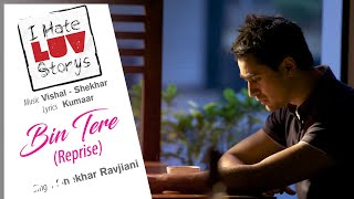 Bin Tere - Reprise - Official Audio Song | I Hate Luv Storys| Vishal Shekhar | Kumaar