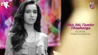 Phir Bhi Tumko Chaahunga (Half Girlfriend) | DJ NYK Chillstep Instrumental Remix