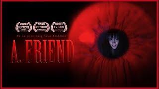 A. Friend - A short horror film