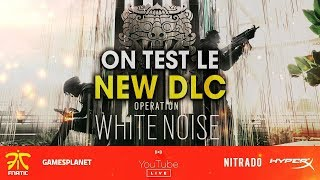 ON TEST LE NEW DLC OPERATION WHITE NOISE ! RAINBOW SIX SIEGE