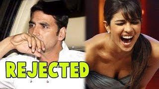 EXCLUSIVE : Priyanka Chopra 'REJECTS' Akshay Kumar | Bollywood News