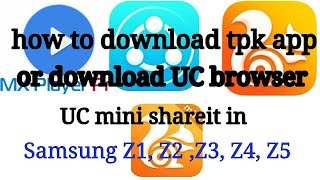 How to download tpk app or download UC browser UC mini shareit in Samsung Z1 Z2 Z3 Z4 Z5
