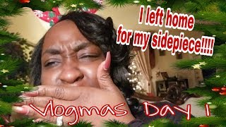 VLOGMAS DAY 1 || I LEFT HOME TO BE W/MY SIDE PIECE