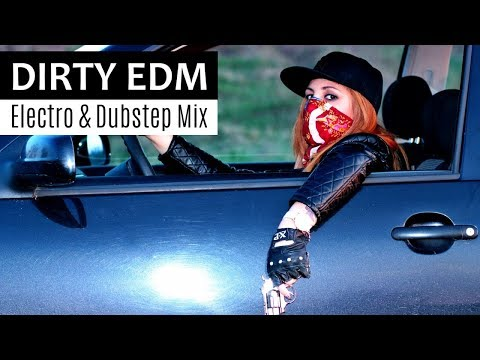DIRTY EDM MIX - Electro House & Dubstep Car Music Mix 2018