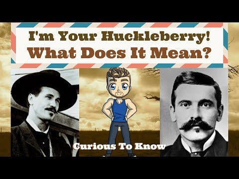 I m Your Huckleberry History Curious To Know