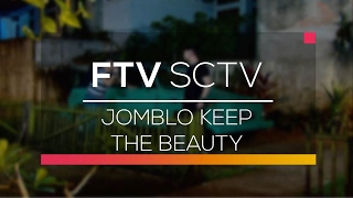 FTV SCTV  -  Jomblo Keep The Beauty