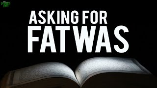 Who Should You Ask For Fatwas?