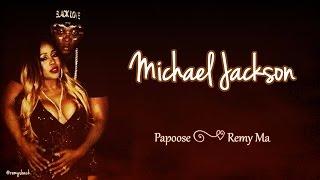 Michael Jackson Lyrics ~ Papoose & Remy Ma