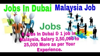 6 Jobs In Dubai & 1 job In Malaysia, Salary 2,50,000 to 25,000 More as per Your Experience.
