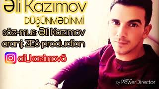 Eli Kazimov-DUSUNMEDİNMİ 2018 (yeni mahni)