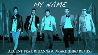 My Name - Akcent Feat. Rihanna & Drake (DJKC Remix)