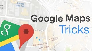 8 Cool Google Maps Tricks And Hidden Features (2017)