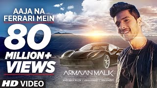 AAJA NA FERRARI MEIN (Full Video) | Armaan Malik | Amaal Mallik | T-Series | Latest Hindi Song 2017