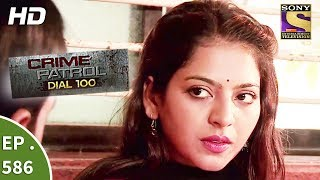 Crime Patrol Dial 100 - क्राइम पेट्रोल - Murder By Mistake - Ep 586 - 24th August, 2017