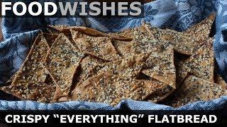 "Crispy ""Everything"" Flatbread - Food Wishes"
