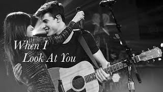 Shawn and Camila || When I Look At You
