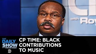CP Time: Black Contributions to Music | The Daily Show