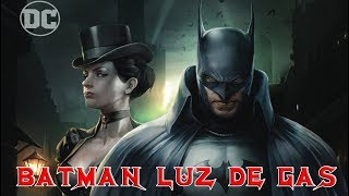 ¡¡¡BATMAN LUZ DE GAS!!! OPINION SIN SPOILERS