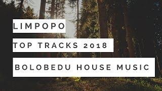 Limpopo Top Tracks 2018 (Bolobedu House Music).Vol 6