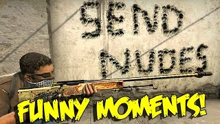 CS:GO FUNNY MOMENTS - HOW TO NO SCOPE ON CSGO, SEND NUDES & MORE
