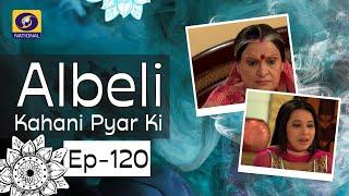 Albeli... Kahani Pyar Ki - Ep #120