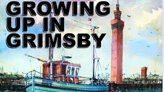 Growing Up in Grimsby, England