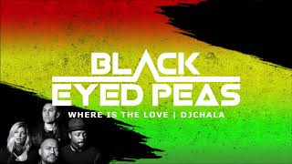 The Black Eyed Peas - Where Is The Love ✘ Reggae Dj Chala Remix