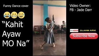 Kahit Ayaw Mo Na Funny Dance Cover