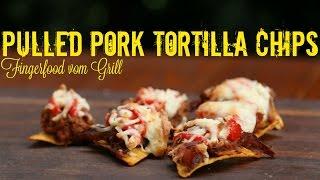 Pulled Pork Tortilla Chips - Fingerfood vom Grill