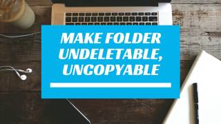 How to make a folder undeletable, uncopyable, unopenable on windows PC