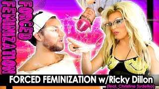 Forced Feminization w/ Ricky Dillon (feat. Christine Sydelko)
