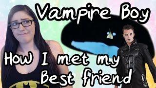 Storytime! Vampire Boy (How I met my best friend)