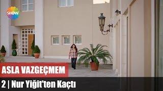 Nur Yiğit'ten Kaçtı
