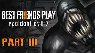 Two Best Friends Play Resident Evil 7 (Part 3)