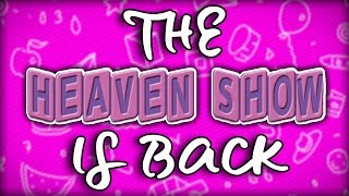 The Heaven Show is BACK